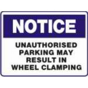 N713 Signs of Safety Notice unauthorized parking may result in wheel clamping sign