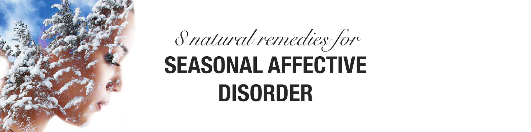 8 Natural Remedies for Seasonal Affective Disorder (SAD)