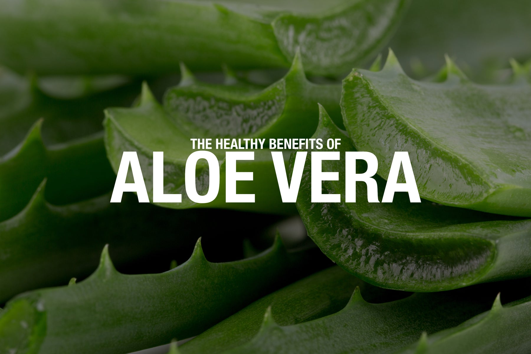 8 Healthy Benefits of Aloe Vera