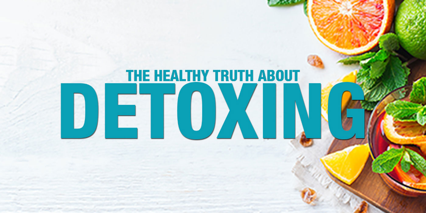 The Healthy Truth About Detoxing