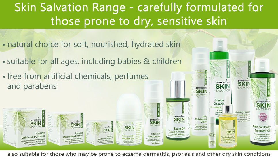 Skin Salvation Dry Skin Range - 100% natural, safe and effective skincare for dry, sensitive skin. Also suitable for those who may be prone to eczema, psoriasis, dermatitis and other dry skin conditions