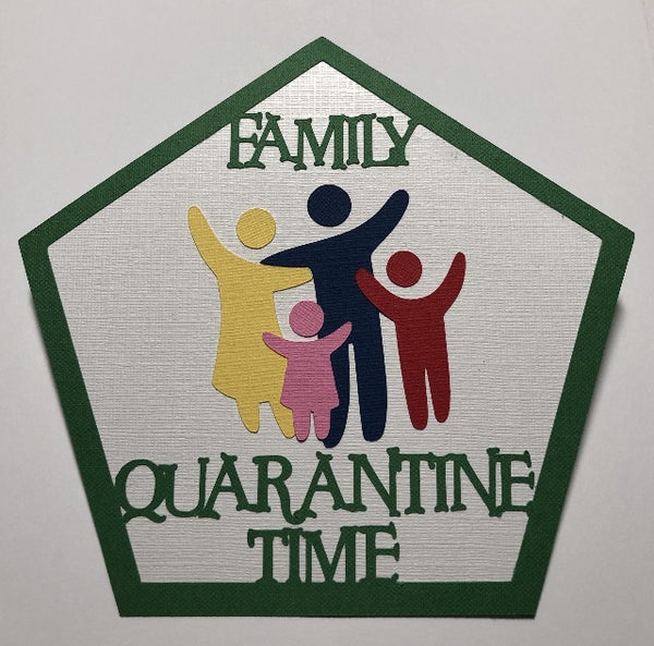 Family Quarantine Time Die Cut