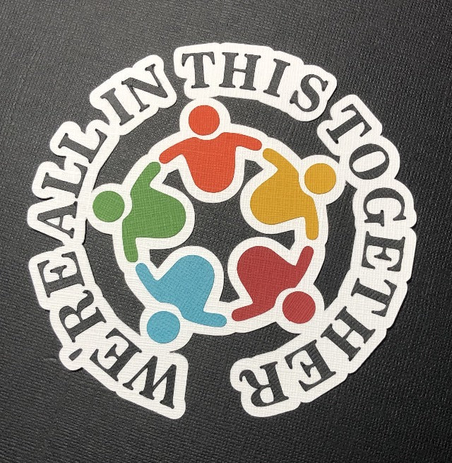 We're All In This Together Die Cut