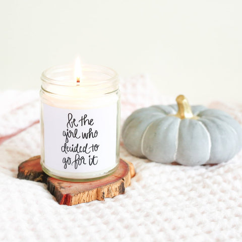 BE THE GIRL WHO DECIDED TO GO FOR IT SOY CANDLE