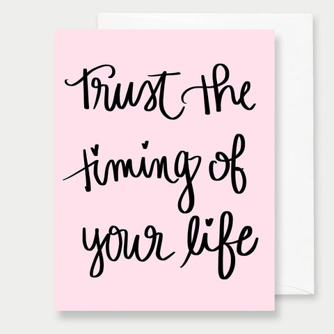 TRUST IN THE TIMING OF YOUR LIFE - A2 GREETING CARD