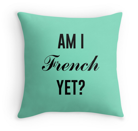 AM I FRENCH YET? - DECOR PILLOW