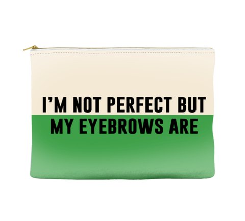 I'M NOT PERFECT BUT MY EYEBROWS ARE - POUCH
