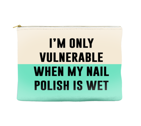 I'M ONLY VULNERABLE WHEN MY NAIL POLISH IS WET - POUCH