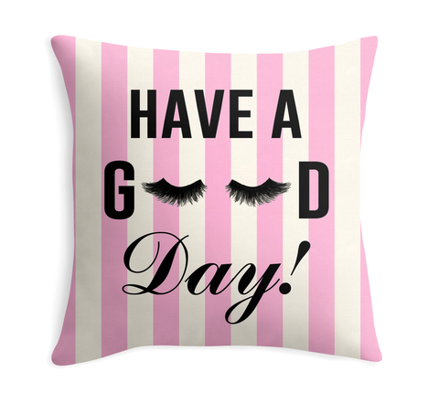 HAVE A GOOD DAY! - DECOR PILLOW