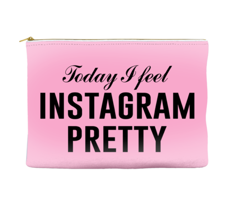 TODAY I FEEL INSTAGRAM PRETTY - POUCH