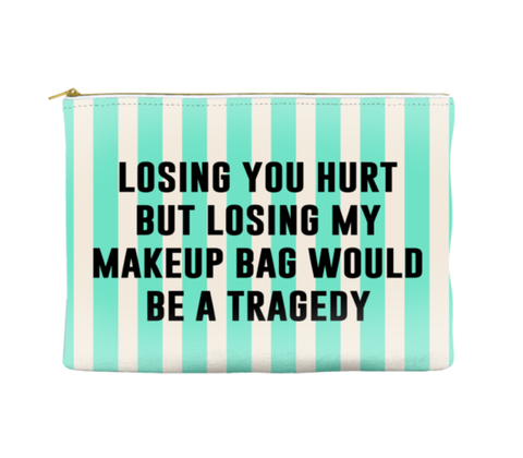 LOSING YOU WOULD HURT BUT LOSING MY MAKEUP BAG WOULD BE A TRAGEDY - STRIPED POUCH