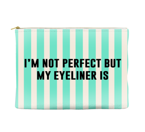 I'M NOT PERFECT BUT MY EYELINER IS - STRIPED POUCH