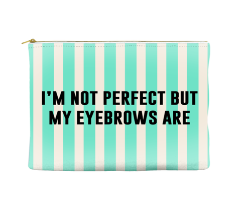 I'M NOT PERFECT BUT MY EYEBROWS ARE - STRIPED POUCH