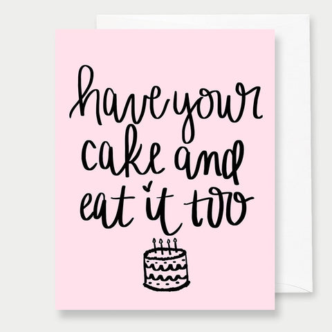 HAVE YOUR CAKE & EAT IT TOO - A2 GREETING CARD