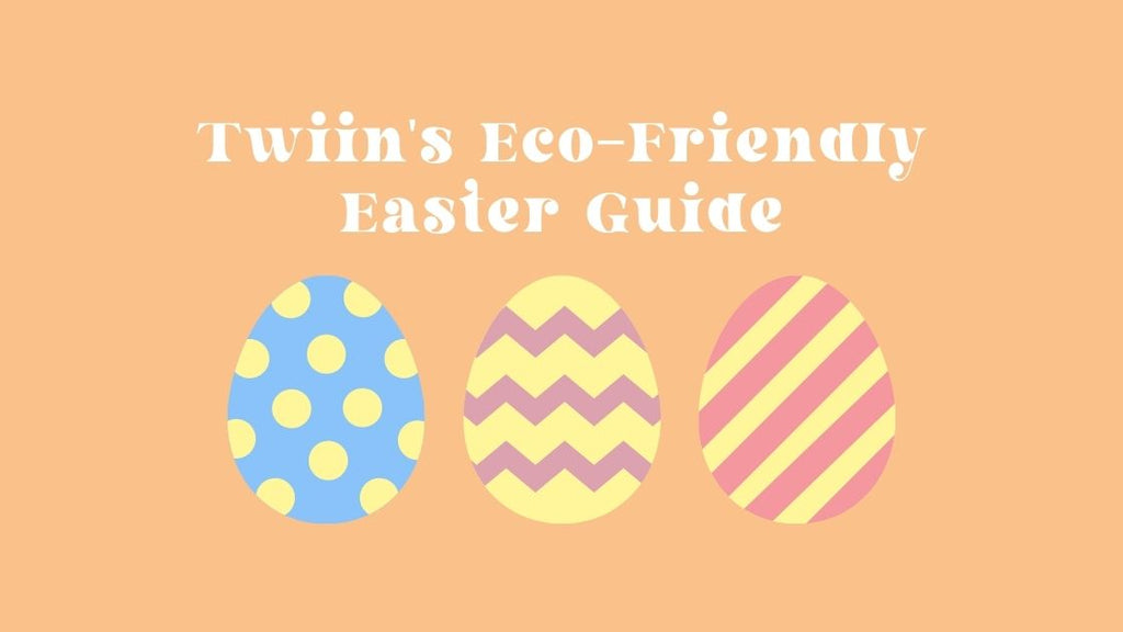 Twiin's Guide To An Eco-Friendly Easter