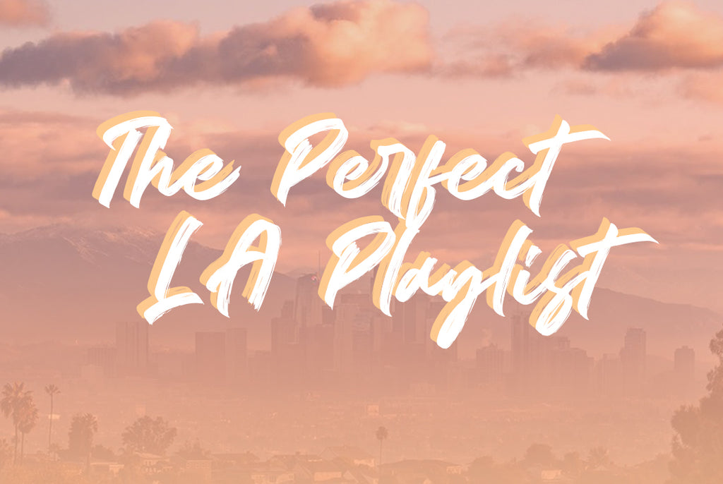 The Perfect L.A. Playlist