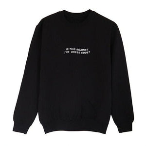 AGAINST DRESS CODE SWEATSHIRT - DIFTAS - Do It For The Aesthetics