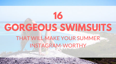 16 Gorgeous Swimsuits That Will Make your Summer Instagram-Worthy