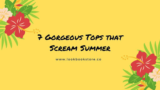 7 Gorgeous Tops that Scream Summer | Lookbook Store