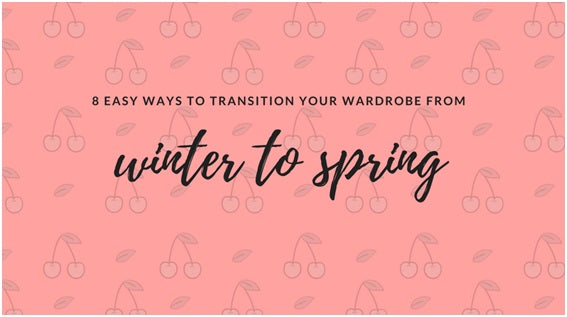 8 Easy Ways to Transition Your Wardrobe From Winter to Spring | Lookbook Store