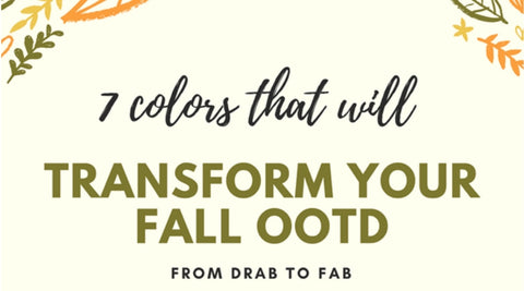 7 Colors That Will Transform your Fall OOTD from Drab to Fab