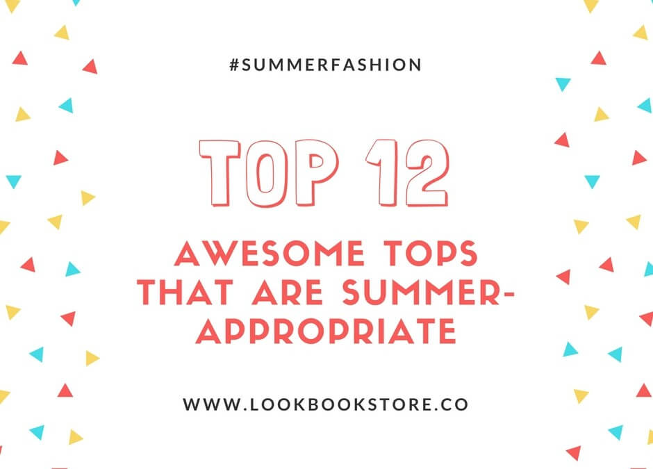 Top 12 Awesome Tops that are Summer-Appropriate - Lookbook Store