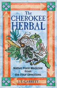 The Cherokee Herbal:  Native Plant Medicine from the Four Directions