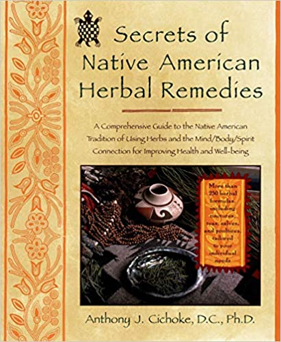 Secrets of Native American Herbal Remedies: A Comprehensive Guide to the Native American Tradition of using Herbs