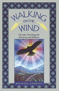 Walking on the Wind - Cherokee Teachings for Harmony and Balance
