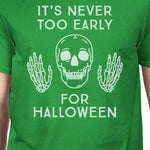 It's Never Too Early for Halloween Mens Green Shirt