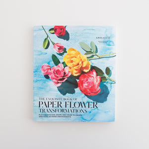 The exquisite book of paper flowers transformations