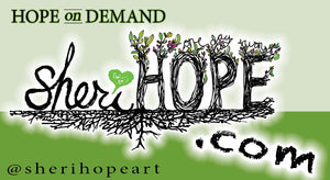 HOPE on DEMAND ~ sheriHOPE.com ~ @sherihopeart