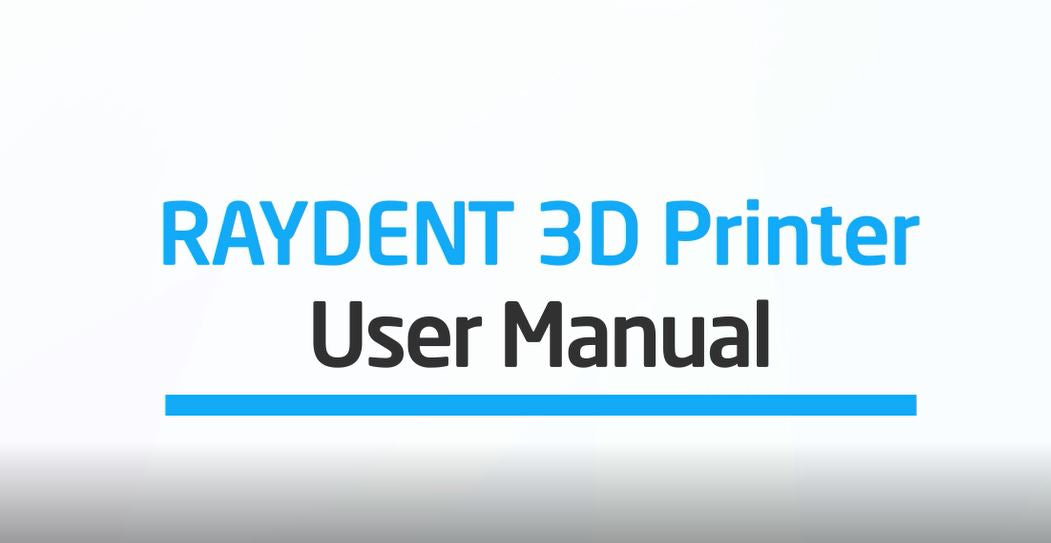RAYDENT 3D Printer User Manual (Full Version)