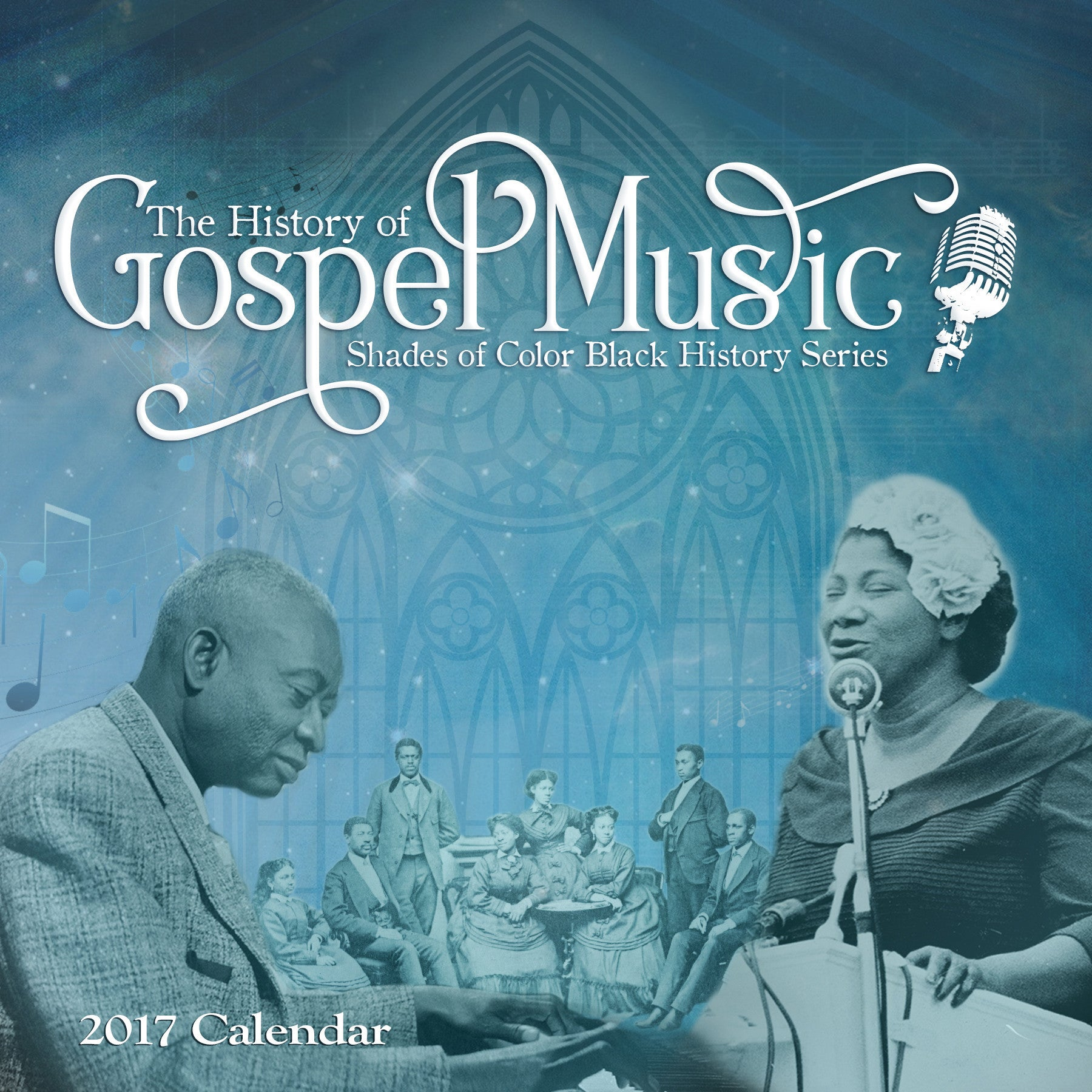 The History of Gospel Music: 2017 African American Wall Calendar (Front)