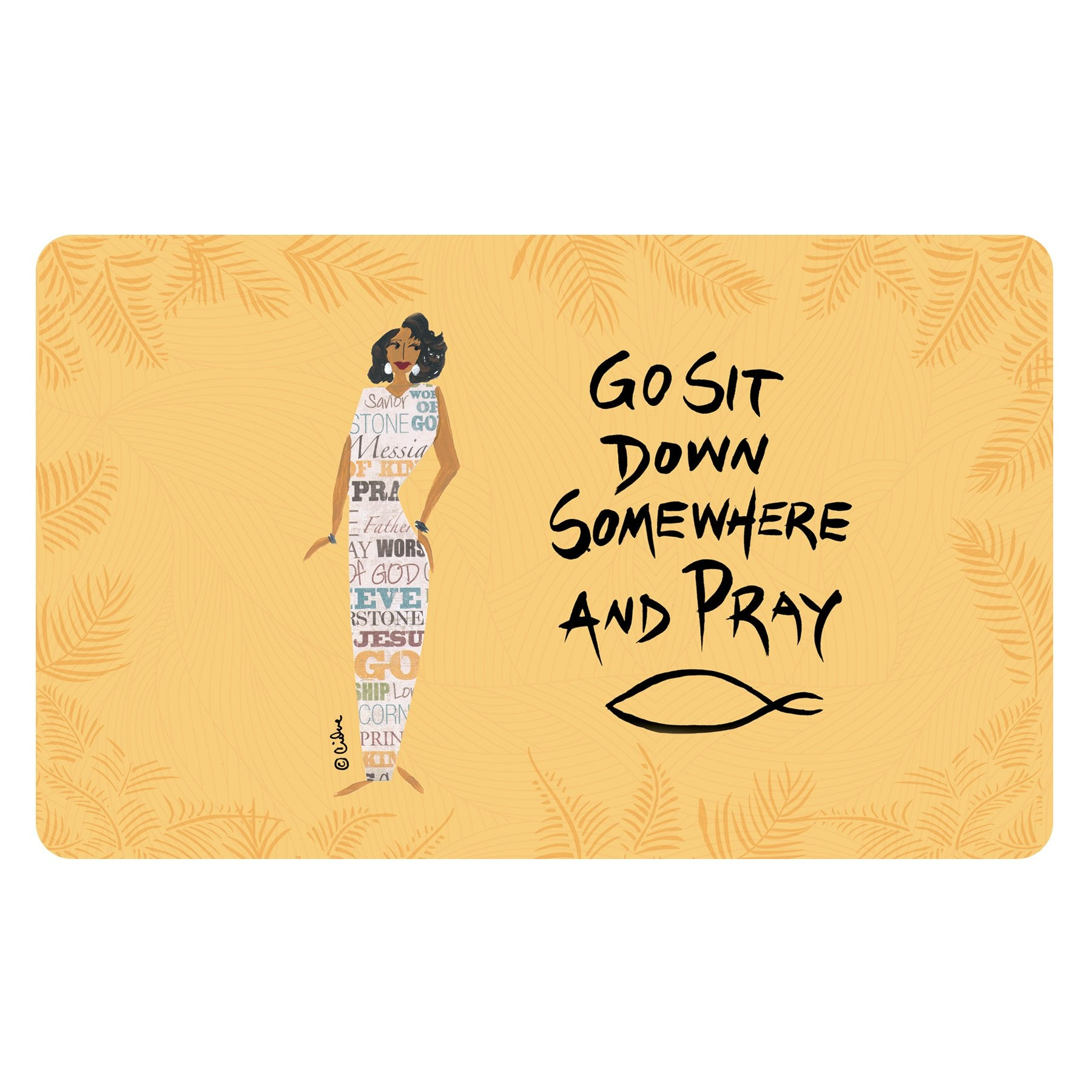 Go Sit Down Somewhere and Pray: Cidne Wallace Interior Floor Mat by Shades of Color