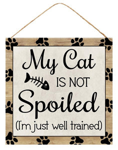 "10""Sq Cat/Spoiled Sign AP8752"