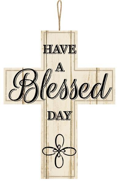 Have A Blessed Day Cross Sign 13.75