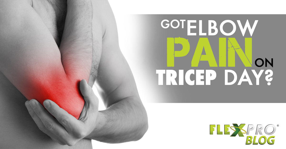 FlexPro Blog- Got Elbow Pain on Tricep Day?