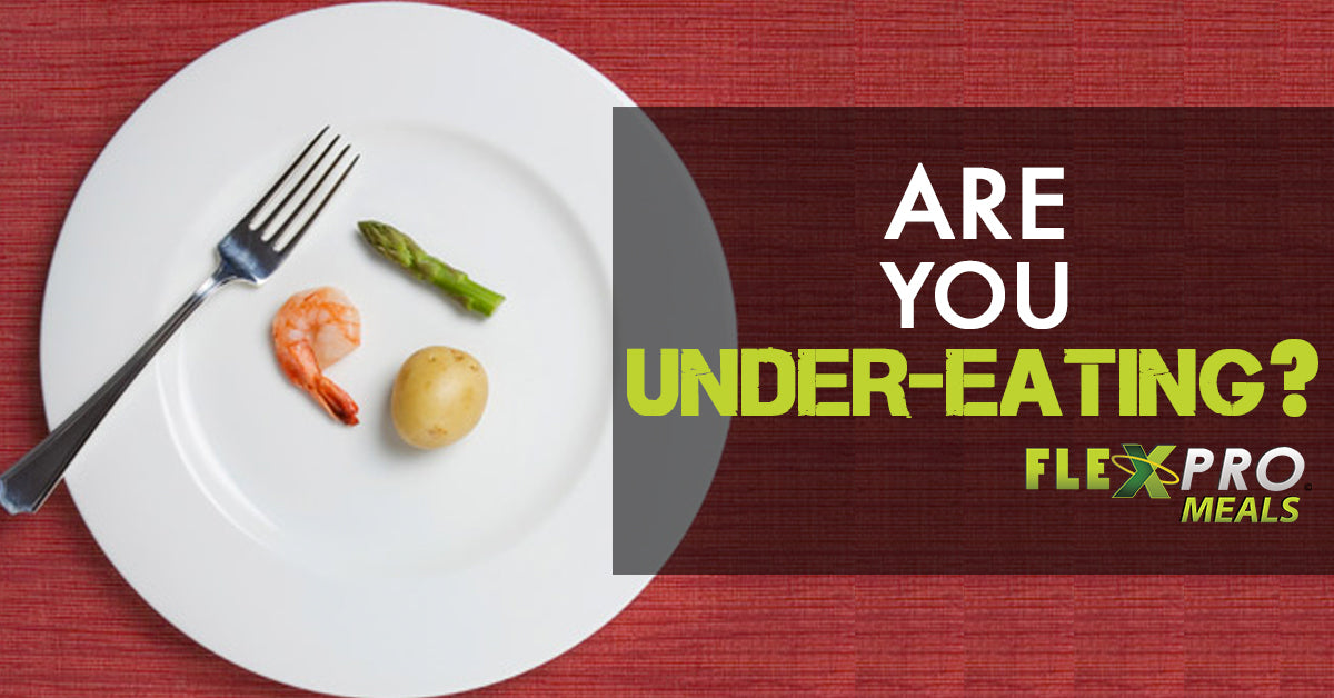 FlexPro Meals Blog- Are You Under-Eating?