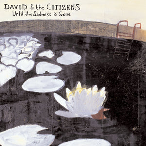 David & the Citizens - Until the Sadness is Gone (CD)