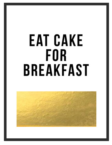 CAKE FOR BREAKFAST PRINT