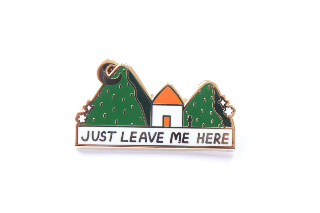 Just Leave Me Here Cabin Enamel Pin