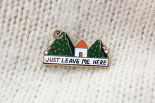 Load image into Gallery viewer, Just Leave Me Here Cabin Enamel Pin