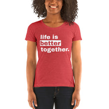 Load image into Gallery viewer, Life is Better Together Women's T-Shirt