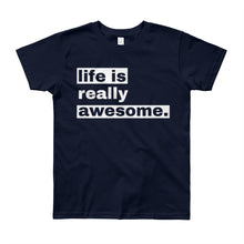 Load image into Gallery viewer, Life is Really Awesome Youth T-shirt