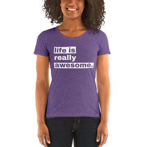 Life is Really Awesome Women's T-Shirt