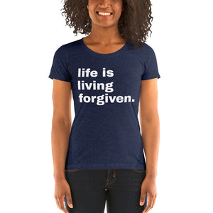 Life is Living Forgiven Women's T-Shirt