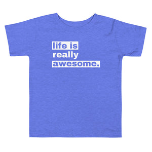 Life is Really Awesome Toddler T-Shirt