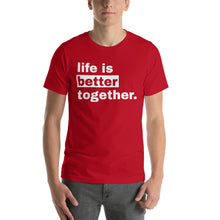 Load image into Gallery viewer, Life is Better Together  T-Shirt