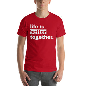 Life is Better Together  T-Shirt
